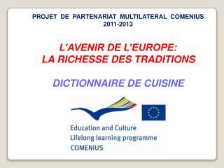 PROJET  DE  PARTENARIAT  MULTILATERAL  COMENIUS  2011-2013 L'AVENIR DE L'EUROPE: