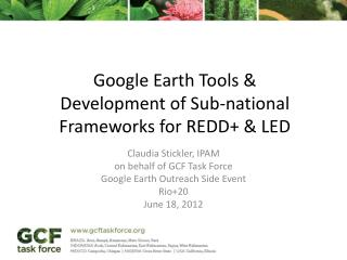Google Earth Tools &  Development of Sub-national Frameworks for REDD+ & LED