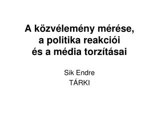 A közvélemény mérése,  a politika reakciói és a média torzításai