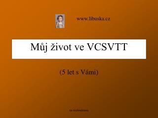 Můj život ve VCSVTT