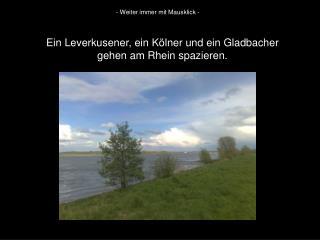 Ein Leverkusener, ein Kölner und ein Gladbacher  gehen am Rhein spazieren.