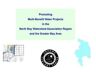 Promoting Multi-Benefit Water Projects in the North Bay Watershed Association Region and the Greater Bay Area