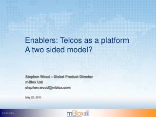Enablers: Telcos as a platform  A two sided model?