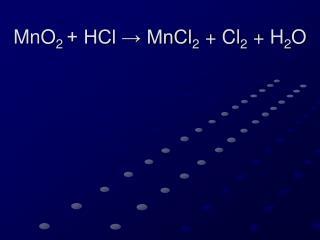 MnO 2  + HCl → MnCl 2  + Cl 2  + H 2 O