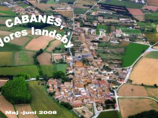 CABANES, Vores landsby
