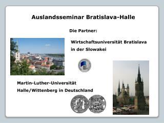 Auslandsseminar Bratislava-Halle Die Partner: