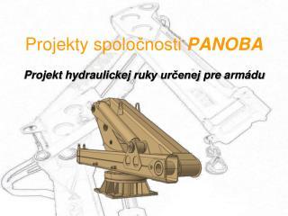 Projekty spolo čnosti  PANOBA Projekt  hydraulickej ruk y určenej  pre  armádu