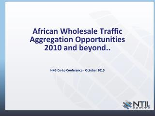 African Wholesale Traffic Aggregation Opportunities 2010 and beyond..