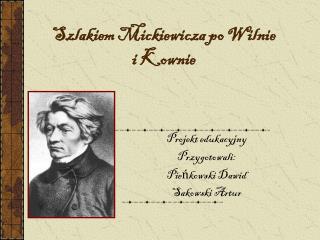 Szlakiem Mickiewicza po Wilnie i Kownie