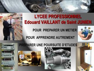 LYCEE PROFESSIONNEL Edouard VAILLANT de Saint JUNIEN
