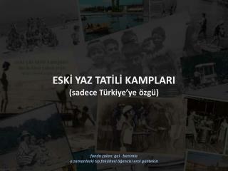 ESKİ YAZ TATİLİ KAMPLARI (sadece Türkiye'ye özgü)