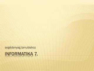 INFORMATIKA 7.