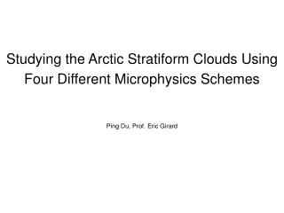 Studying the Arctic Stratiform Clouds Using Four Different Microphysics Schemes