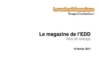 Le magazine de l � EDD Note de cadrage 14 f�vrier 2011
