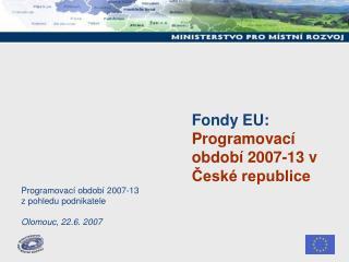 Fondy EU: Programovací období 2007-13 v České republice