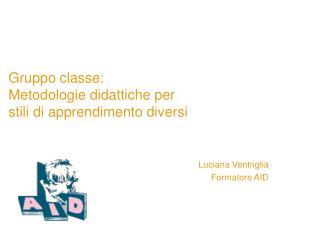 Gruppo classe: Metodologie didattiche per  stili di apprendimento diversi