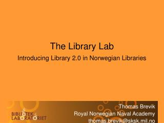 The Library Lab Introducing Library 2.0 in Norwegian Libraries