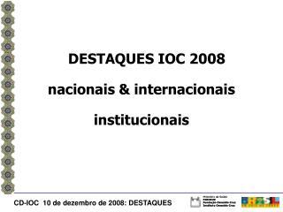 DESTAQUES IOC 2008 nacionais & internacionais institucionais