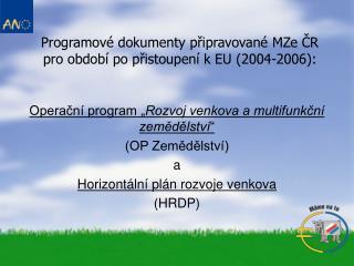 Programové dokumenty připravované MZe ČR pro období po přistoupení k EU (2004-2006):