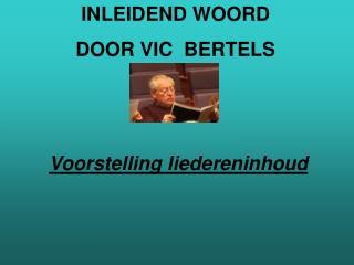 INLEIDEND WOORD  DOOR VIC  BERTELS