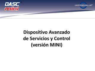 Dispositivo Avanzado  de Servicios y Control (versión MINI)