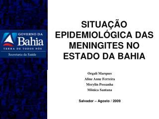 SITUAÇÃO EPIDEMIOLÓGICA DAS MENINGITES NO ESTADO DA BAHIA
