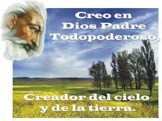 Creador del cielo  y de la tierra.
