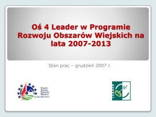 Oś 4 Leader w Programie Rozwoju Obszarów Wiejskich na lata 2007-2013