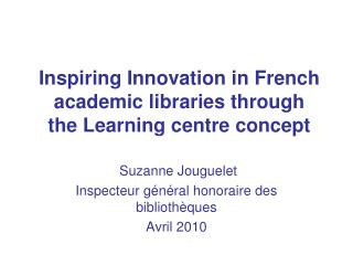 Inspiring  Innovation in French academic libraries through  the  Learning  centre concept