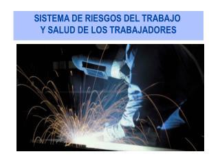 SISTEMA DE RIESGOS DEL TRABAJO  Y SALUD DE LOS TRABAJADORES