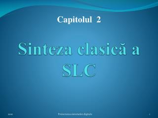 Sinteza clasic ?  a SLC