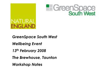 GreenSpace South West  Wellbeing Event 13 th  February 2008 The Brewhouse, Taunton Workshop Notes