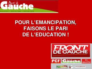 POUR L'EMANCIPATION,  FAISONS LE PARI  DE L'EDUCATION!