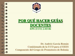 POR QUÉ HACER GUÍAS DOCENTES EPS (UCO) 2-03-06 Dr. Andrés García Román