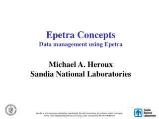 Epetra Concepts Data management using Epetra   Michael A. Heroux Sandia National Laboratories