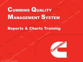C UMMINS Q UALITY M ANAGEMENT  S YSTEM Reports & Charts Training