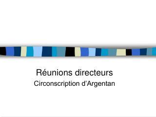 R�unions directeurs Circonscription d�Argentan