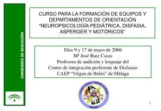 Días 9 y 17 de mayo de 2006 Mª José Ruiz Casas  Profesora de audición y lenguaje del