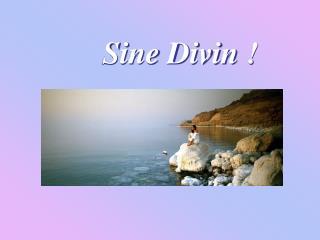 Sine  Divin  !