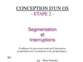 CONCEPTION D'UN OS - ETAPE 2 - Segmentation  et Interruptions