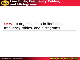 Learn  to organize data in line plots, frequency tables, and histograms .
