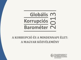 A K ORRUPCIÓ ÉS A MINDENNAPI ÉLET: A  MAGYAR KÖZVÉLEMÉNY