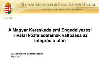 A Magyar Kereskedelemi Enged�lyez�si Hivatal k�zfeladatainak v�ltoz�sa az integr�ci� ut�n