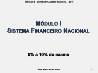 Módulo I Sistema Financeiro Nacional 5% a 10% do exame