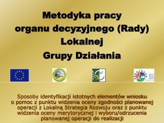 Metodyka pracy  organu decyzyjnego (Rady) Lokalnej  Grupy Działania