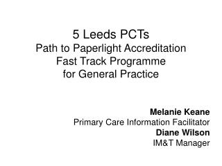 5 Leeds PCTs  Path to Paperlight Accreditation Fast Track Programme for General Practice