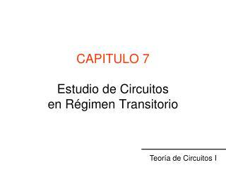 CAPITULO 7 Estudio de Circuitos  en R�gimen Transitorio
