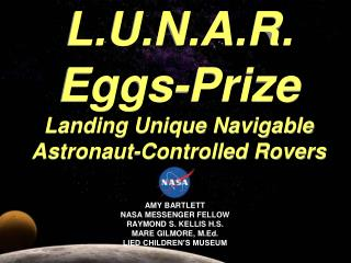 L.U.N.A.R. Eggs-Prize Landing Unique Navigable Astronaut-Controlled Rovers