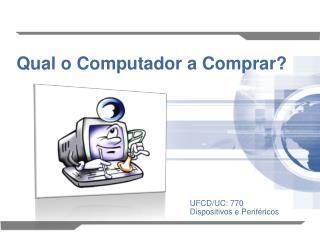 Qual o Computador a Comprar?