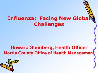 Influenza:  Facing New Global Challenges Howard Steinberg, Health Officer